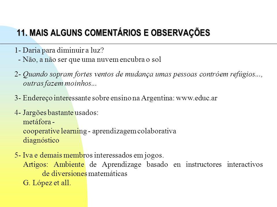 11. MAIS ALGUNS COMENTÁRIOS E OBSERVAÇÕES 1- Daria para diminuir a luz.