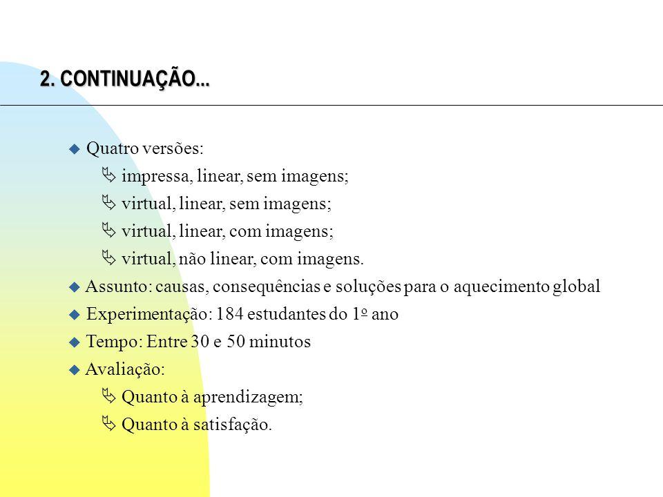 u Quatro versões: impressa, linear, sem imagens; virtual, linear, sem imagens; virtual, linear, com imagens; virtual, não linear, com imagens.