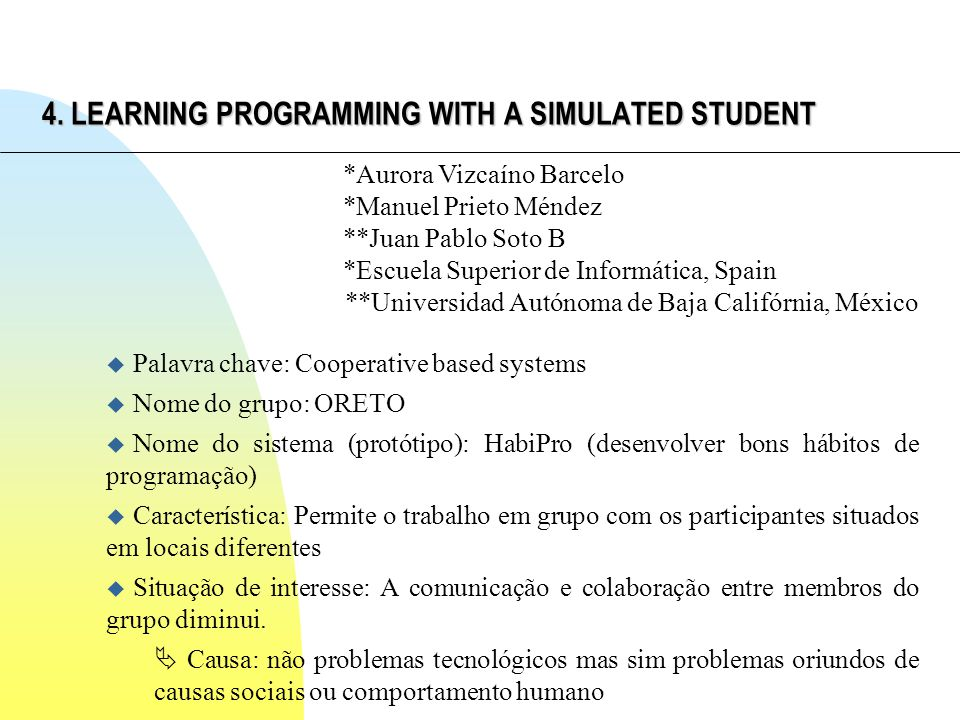 4. LEARNING PROGRAMMING WITH A SIMULATED STUDENT *Aurora Vizcaíno Barcelo *Manuel Prieto Méndez **Juan Pablo Soto B *Escuela Superior de Informática,