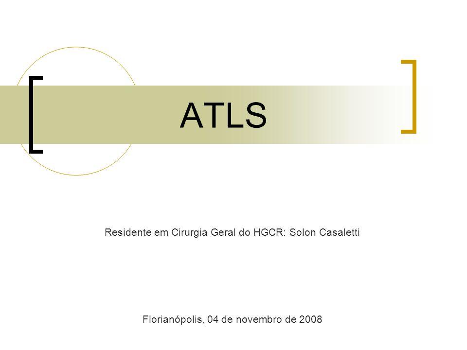 ATLS Residente em Cirurgia Geral do HGCR: Solon Casaletti Florianópolis, 04 de novembro de 2008
