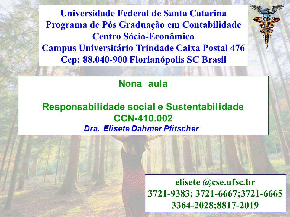Nona aula Responsabilidade social e Sustentabilidade CCN-410.002 Dra. Elisete Dahmer Pfitscher elisete @cse.ufsc.br 3721-9383; 3721-6667;3721-6665 336