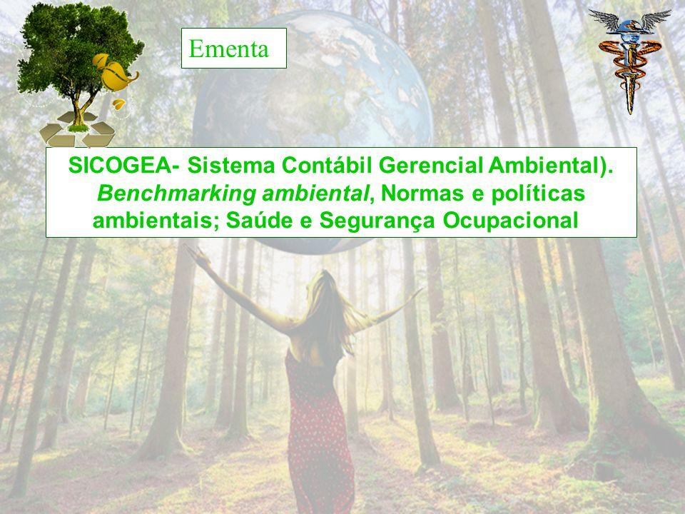SICOGEA- Sistema Contábil Gerencial Ambiental). Benchmarking ambiental, Normas e políticas ambientais; Saúde e Segurança Ocupacional Ementa