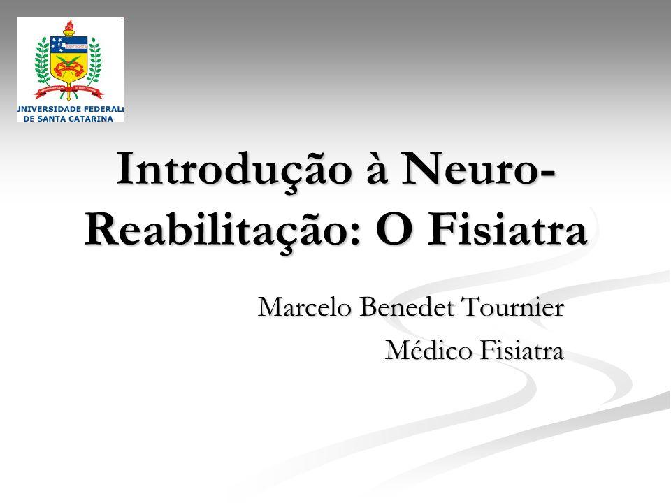 Introdução à Neuro- Reabilitação: O Fisiatra Marcelo Benedet Tournier Médico Fisiatra