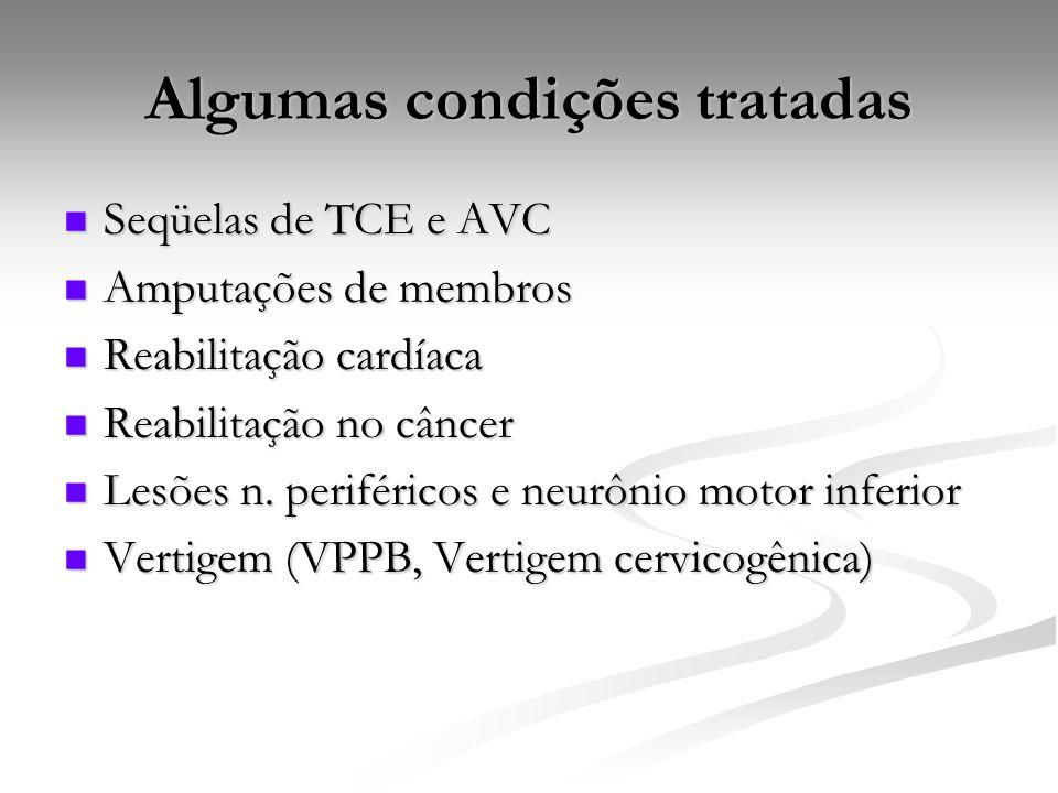 Algumas condições tratadas Seqüelas de TCE e AVC Seqüelas de TCE e AVC Amputações de membros Amputações de membros Reabilitação cardíaca Reabilitação cardíaca Reabilitação no câncer Reabilitação no câncer Lesões n.