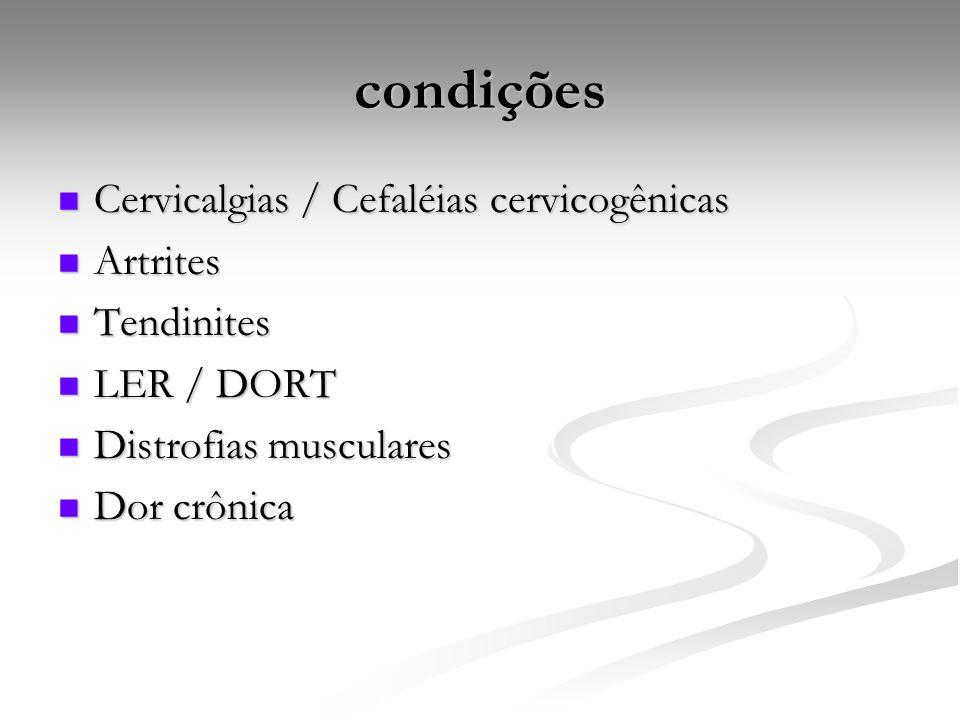 condições Cervicalgias / Cefaléias cervicogênicas Cervicalgias / Cefaléias cervicogênicas Artrites Artrites Tendinites Tendinites LER / DORT LER / DORT Distrofias musculares Distrofias musculares Dor crônica Dor crônica