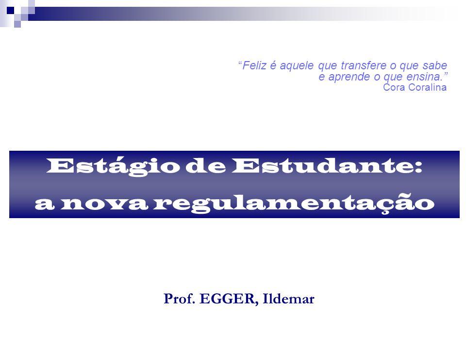 Estágio de Estudante: a nova regulamentação Prof.
