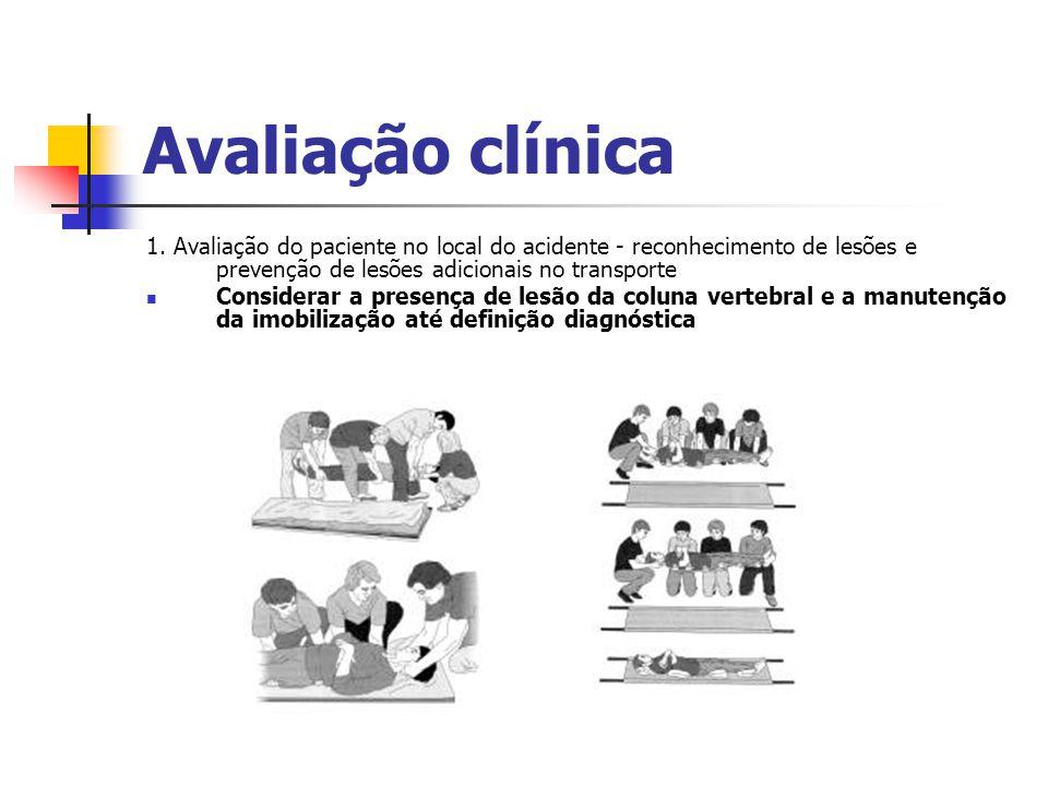 Avaliação clínica 1. Avaliação do paciente no local do acidente - reconhecimento de lesões e prevenção de lesões adicionais no transporte Considerar a