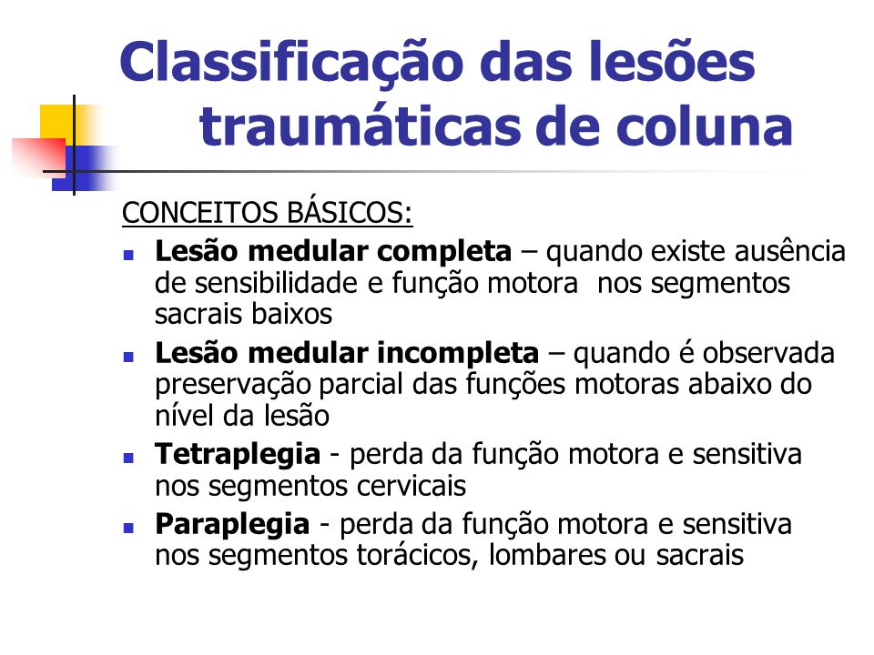 Classificação das lesões traumáticas de coluna CONCEITOS BÁSICOS: Lesão medular completa – quando existe ausência de sensibilidade e função motora nos
