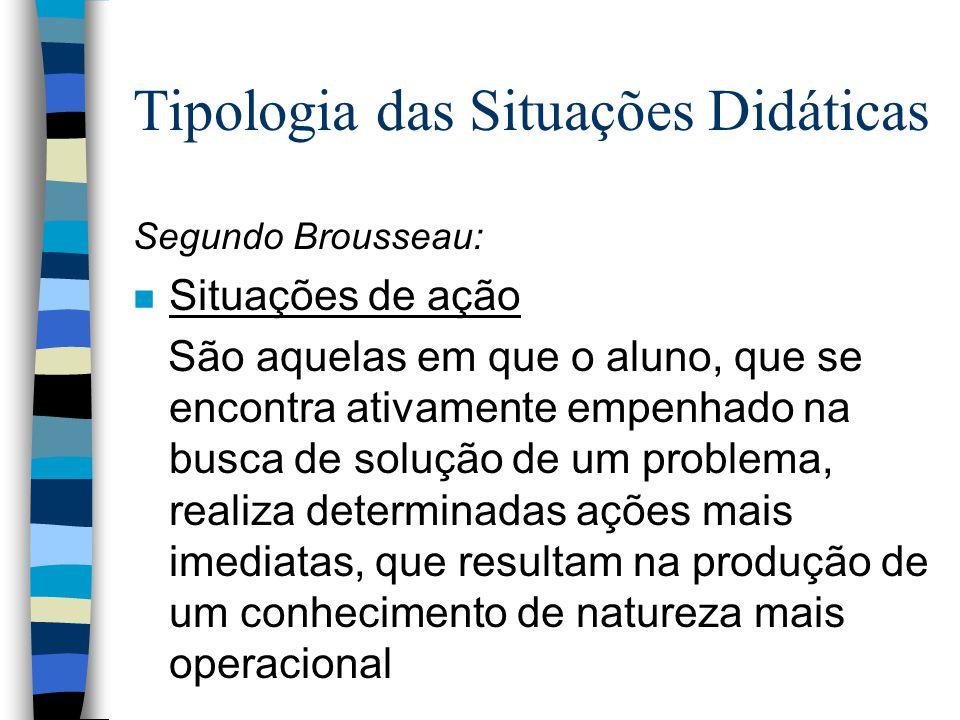 n Na definição de Brousseau:...Quando o aluno se torna capaz de por em funcionamento e utilizar por si mesmo o saber que está construindo, em situação