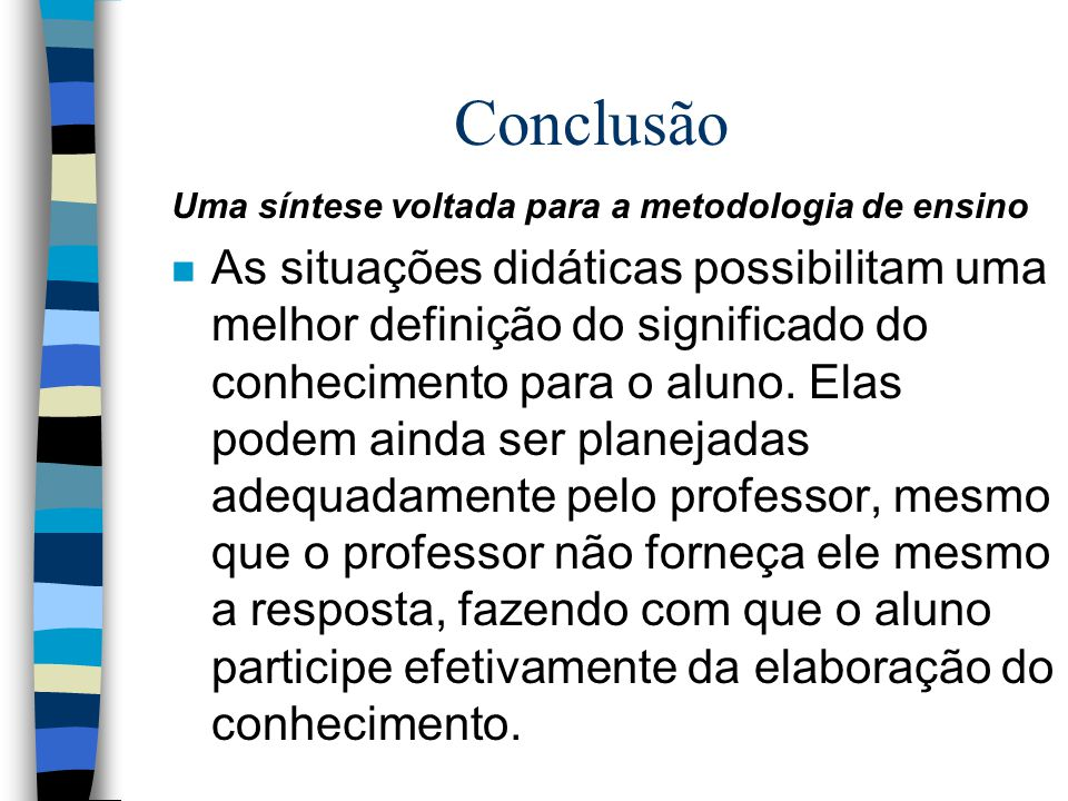 n Situações de institucionalização São aquelas que visam estabelecer o caráter de objetividade e universalidade do conhecimento.