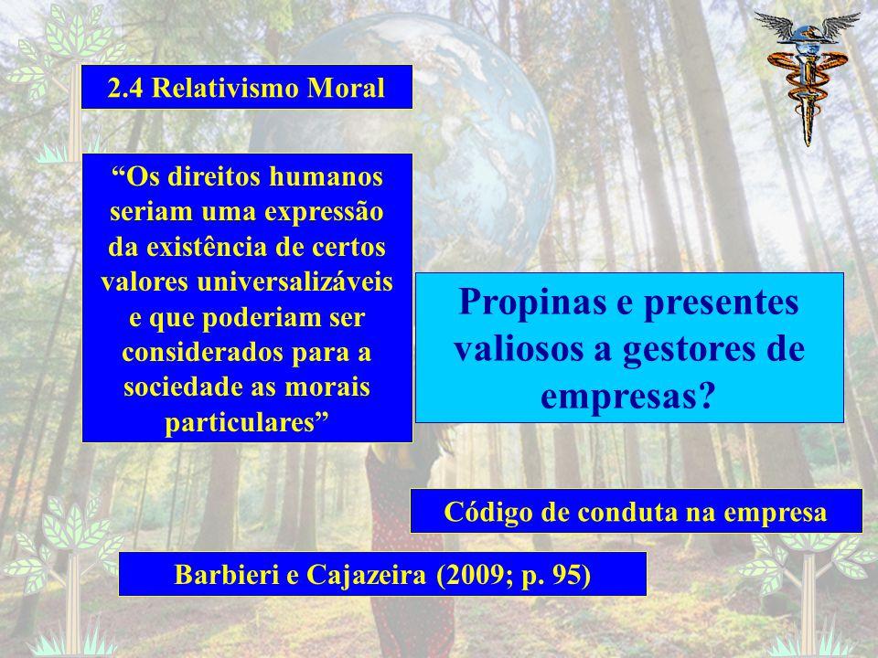 2.4 Relativismo Moral Os direitos humanos seriam uma expressão da existência de certos valores universalizáveis e que poderiam ser considerados para a sociedade as morais particulares Propinas e presentes valiosos a gestores de empresas.