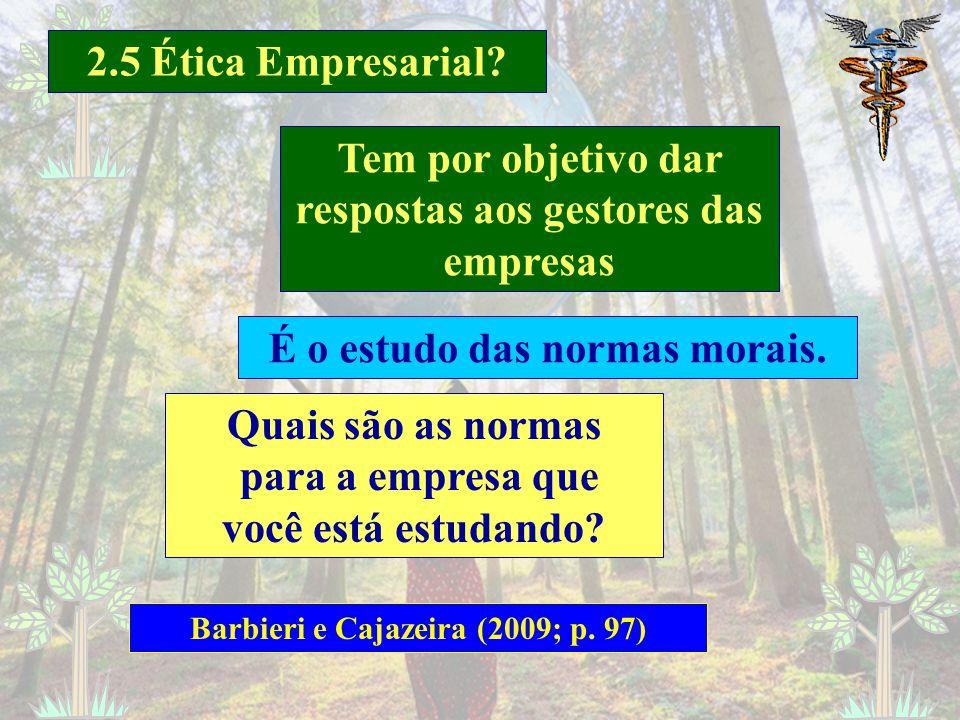 O que é Ética Empresarial? Barbieri e Cajazeira (2009; p. 97) Pesquise sobre o assunto