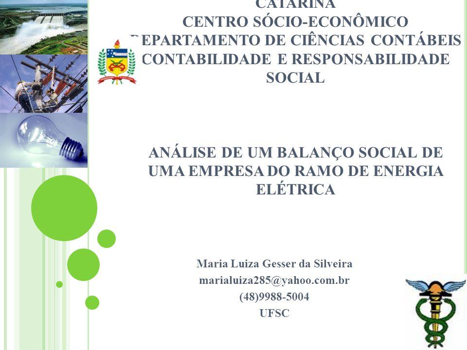 UNIVERSIDADE FEDERAL DE SANTA CATARINA CENTRO SÓCIO-ECONÔMICO DEPARTAMENTO DE CIÊNCIAS CONTÁBEIS CONTABILIDADE E RESPONSABILIDADE SOCIAL ANÁLISE DE UM