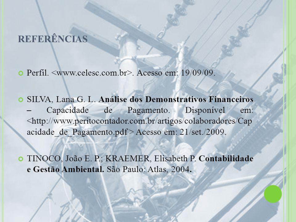 REFERÊNCIAS Perfil.. Acesso em: 19/09/09. SILVA, Lana G. L. Análise dos Demonstrativos Financeiros – Capacidade de Pagamento. Disponível em: Acesso em