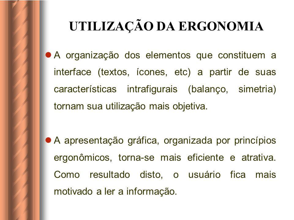 UTILIZAÇÃO DA ERGONOMIA A organização dos elementos que constituem a interface (textos, ícones, etc) a partir de suas características intrafigurais (balanço, simetria) tornam sua utilização mais objetiva.