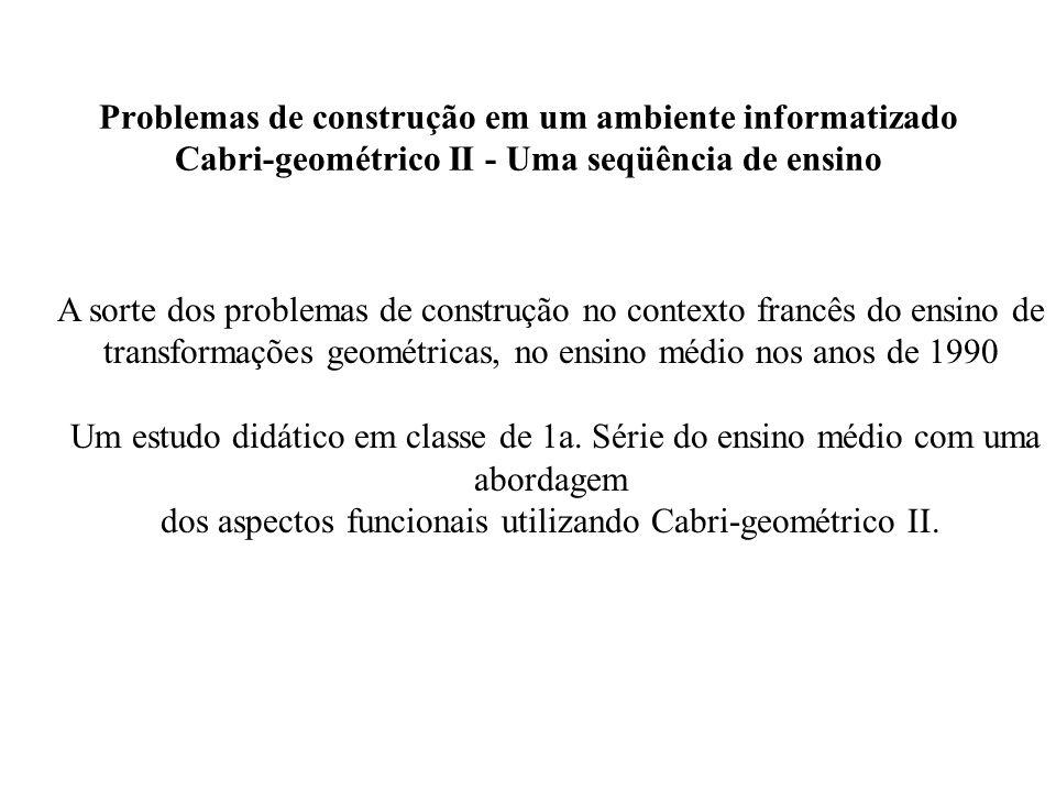 Problemas de construção em um ambiente informatizado Cabri-geométrico II - Uma seqüência de ensino A sorte dos problemas de construção no contexto fra