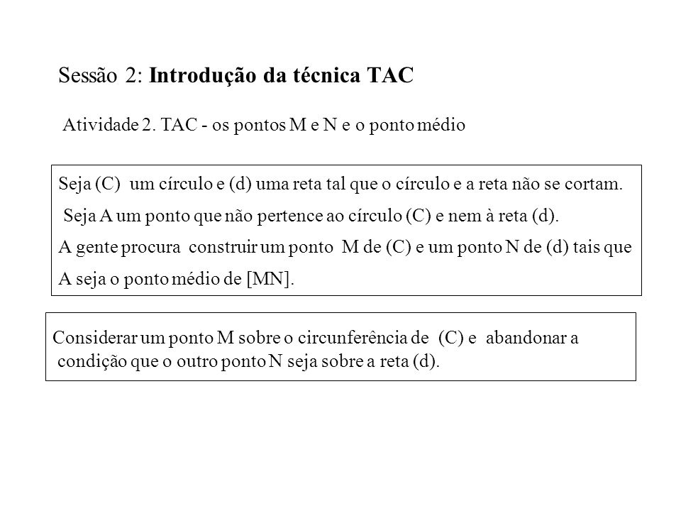 Sessão 2: Introdução da técnica TAC Atividade 2. TAC - os pontos M e N e o ponto médio Seja (C) um círculo e (d) uma reta tal que o círculo e a reta n