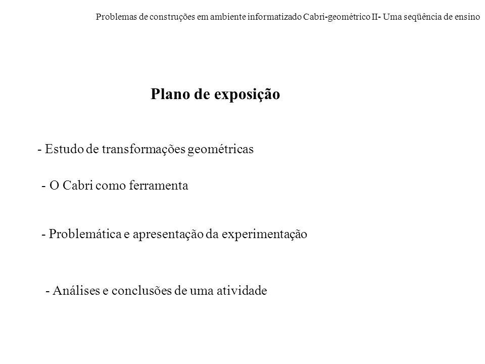 Problemas de construções em ambiente informatizado Cabri-geométrico II- Uma seqüência de ensino - Estudo de transformações geométricas - O Cabri como