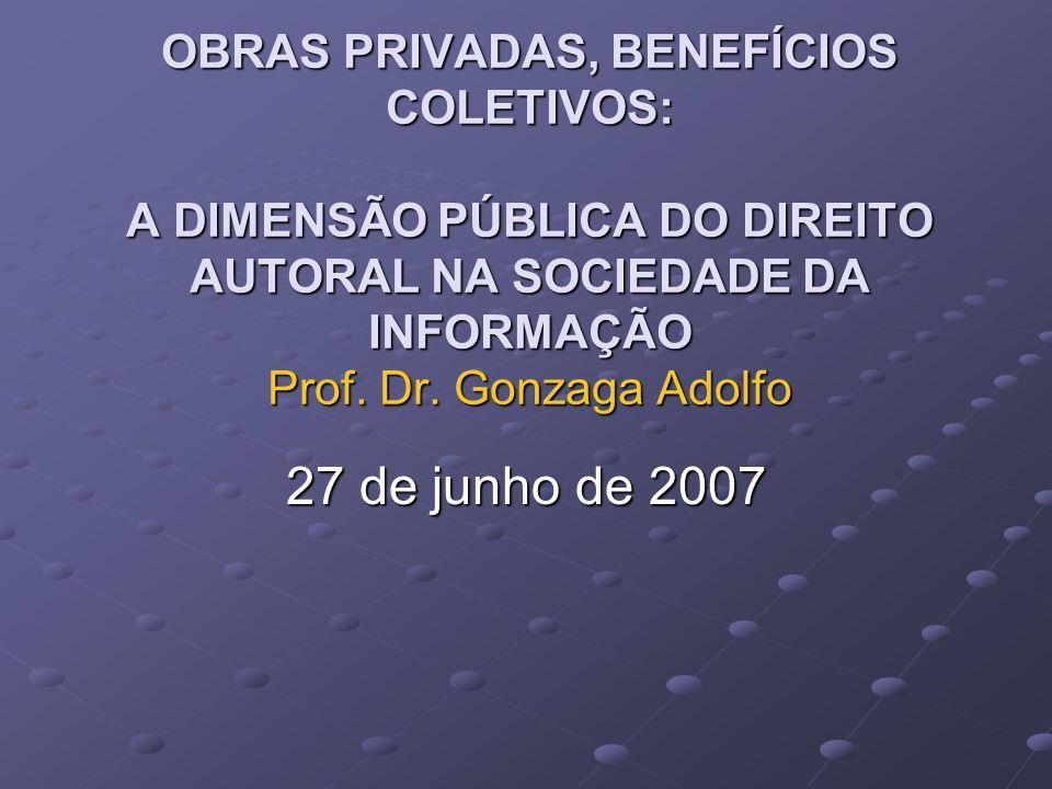 OBRAS PRIVADAS, BENEFÍCIOS COLETIVOS: A DIMENSÃO PÚBLICA DO DIREITO AUTORAL NA SOCIEDADE DA INFORMAÇÃO Prof.