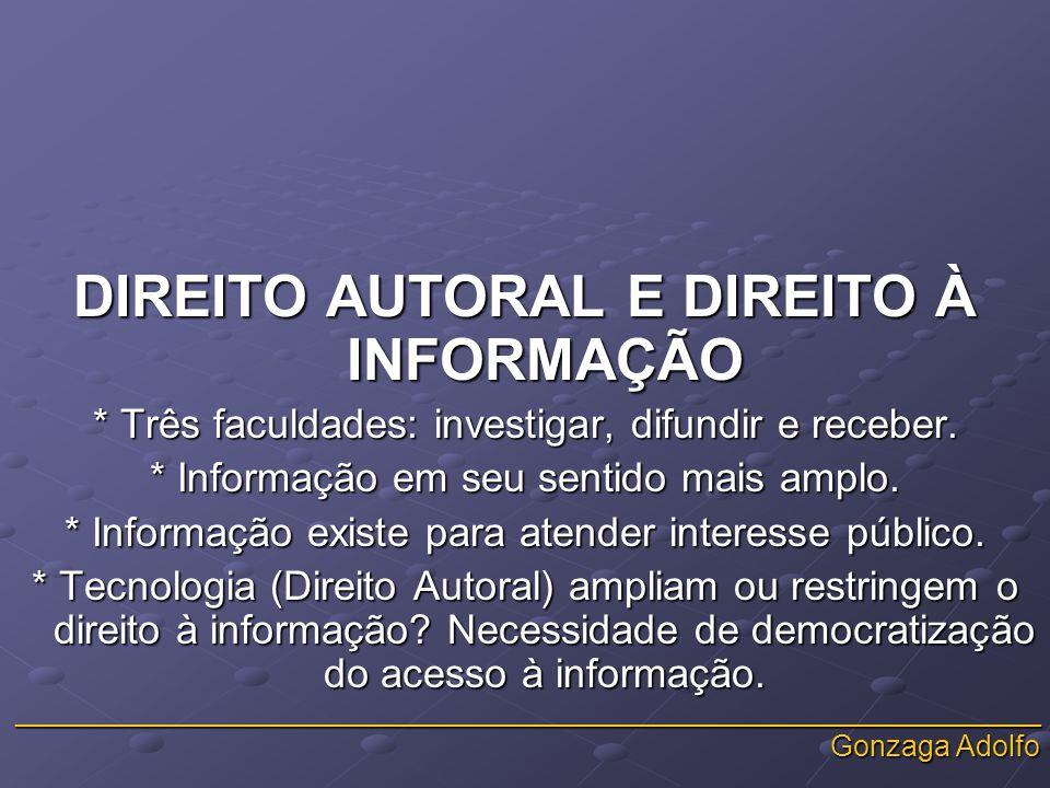 _______________________________________________________________ Gonzaga Adolfo DIREITO AUTORAL E DIREITO À INFORMAÇÃO * Três faculdades: investigar, difundir e receber.