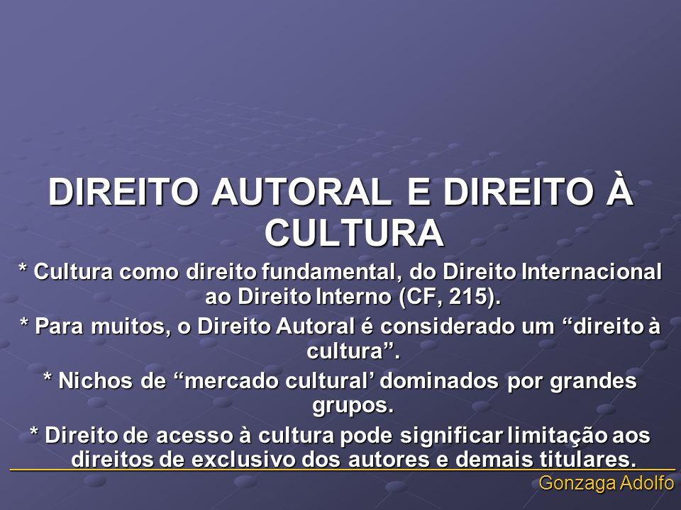_______________________________________________________________ Gonzaga Adolfo DIREITO AUTORAL E DIREITO À CULTURA * Cultura como direito fundamental, do Direito Internacional ao Direito Interno (CF, 215).