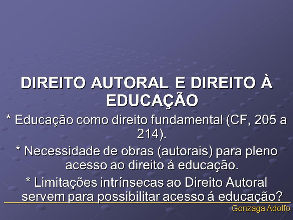 _______________________________________________________________ Gonzaga Adolfo DIREITO AUTORAL E DIREITO À EDUCAÇÃO * Educação como direito fundamental (CF, 205 a 214).