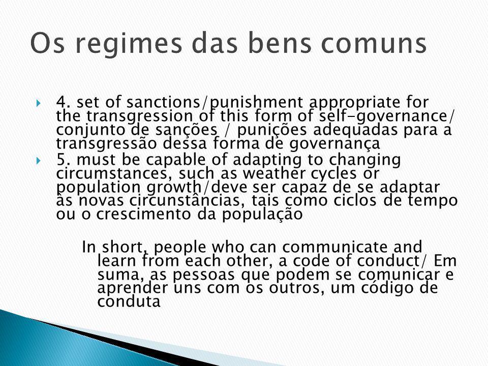 4. set of sanctions/punishment appropriate for the transgression of this form of self-governance/ conjunto de sanções / punições adequadas para a tran