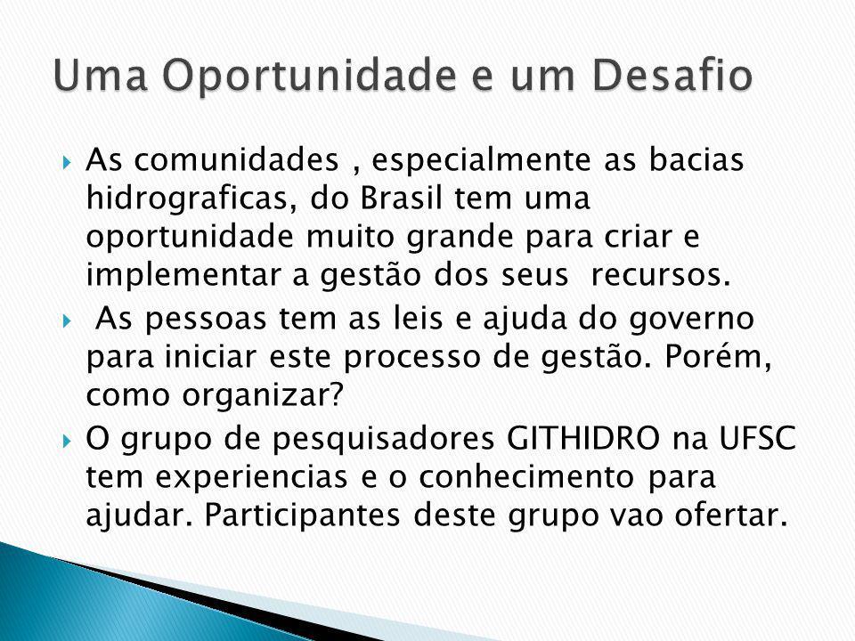 As comunidades, especialmente as bacias hidrograficas, do Brasil tem uma oportunidade muito grande para criar e implementar a gestão dos seus recursos