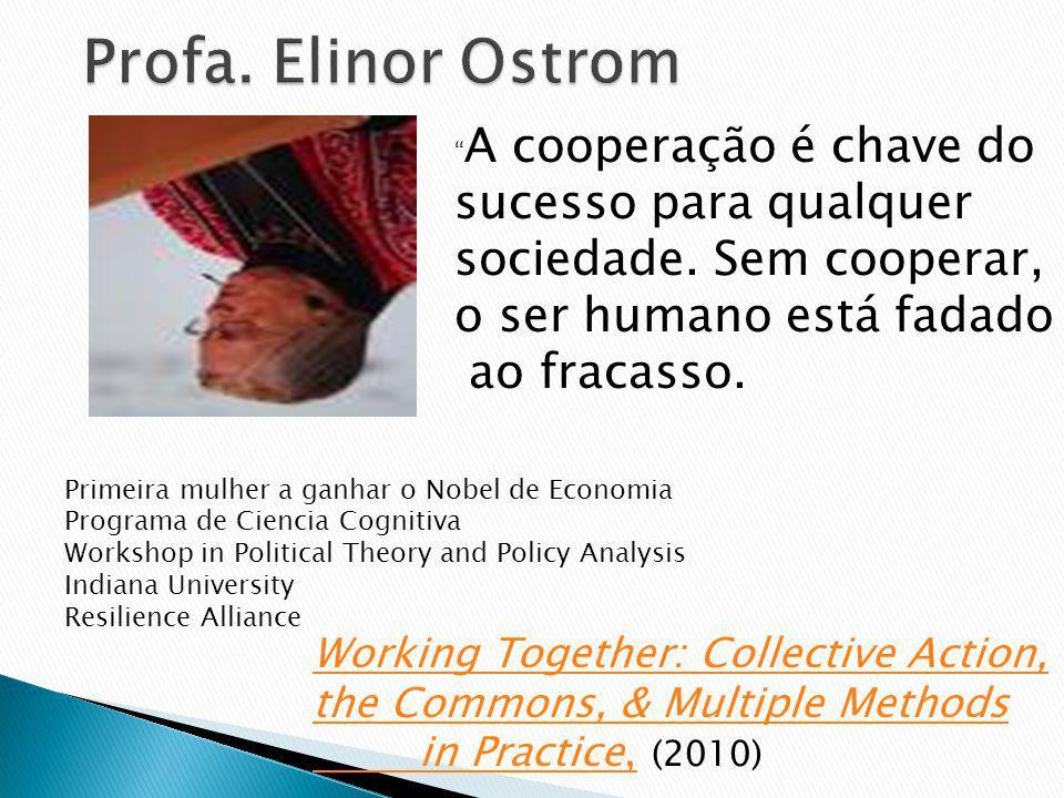 A cooperação é chave do sucesso para qualquer sociedade. Sem cooperar, o ser humano está fadado ao fracasso. Primeira mulher a ganhar o Nobel de Econo