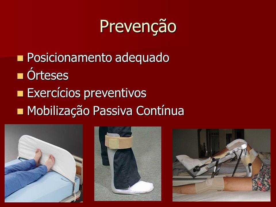 Prevenção Posicionamento adequado Posicionamento adequado Órteses Órteses Exercícios preventivos Exercícios preventivos Mobilização Passiva Contínua Mobilização Passiva Contínua