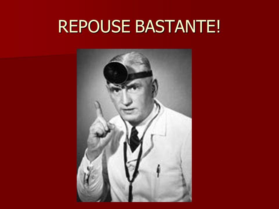 REPOUSE BASTANTE!