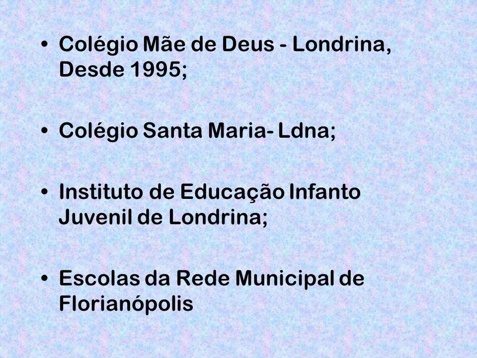 Colégio Mãe de Deus - Londrina, Desde 1995; Colégio Santa Maria- Ldna; Instituto de Educação Infanto Juvenil de Londrina; Escolas da Rede Municipal de Florianópolis