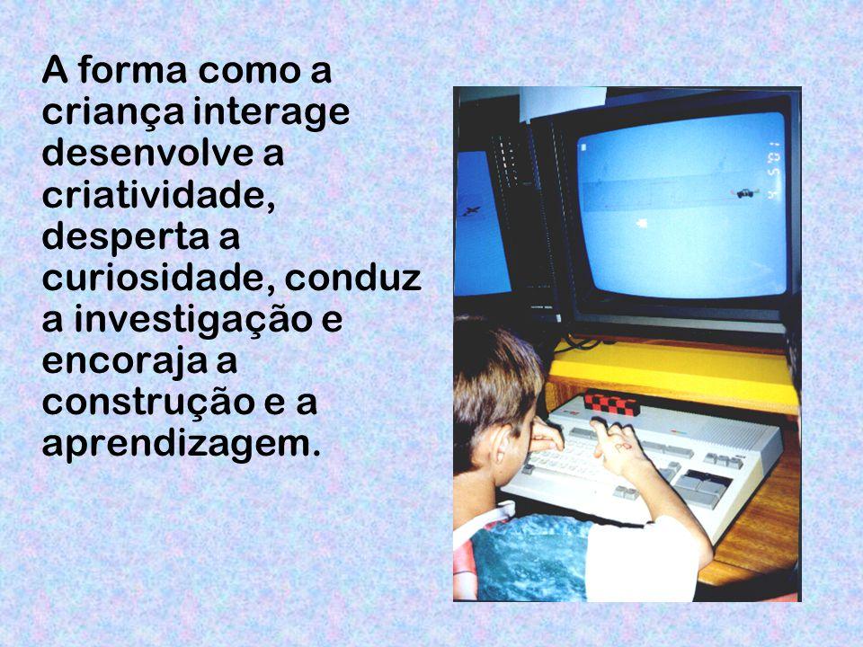 A forma como a criança interage desenvolve a criatividade, desperta a curiosidade, conduz a investigação e encoraja a construção e a aprendizagem.