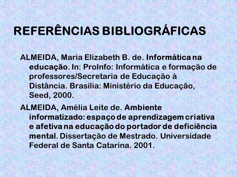 REFERÊNCIAS BIBLIOGRÁFICAS ALMEIDA, Maria Elizabeth B.