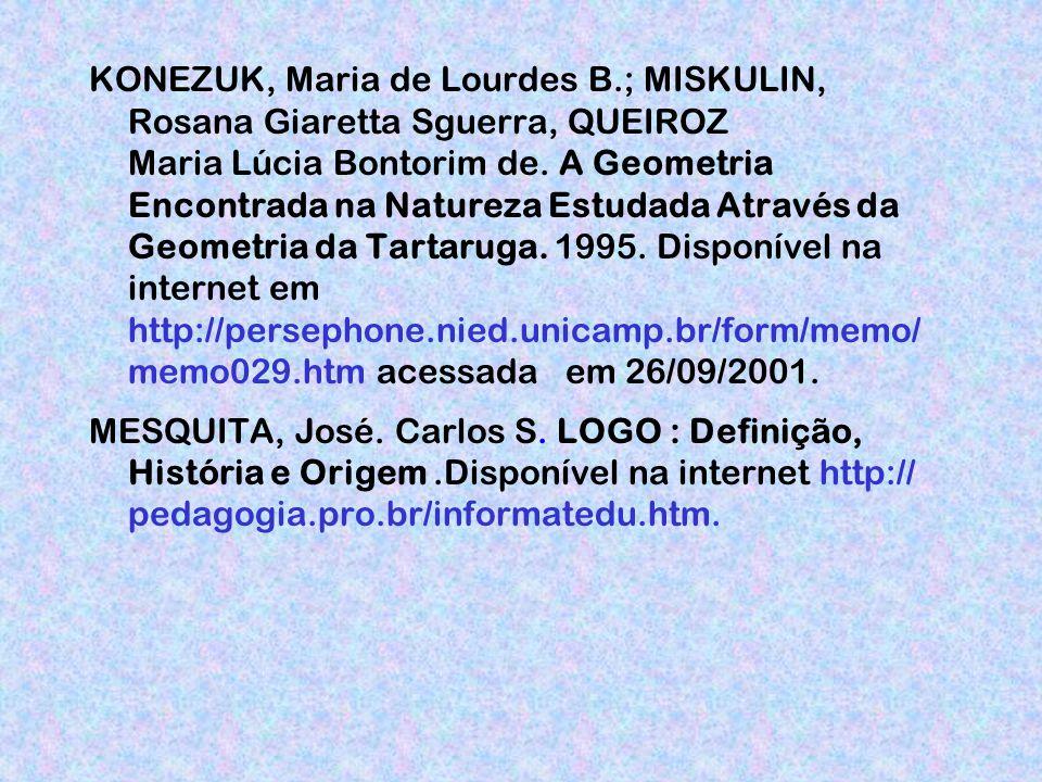 KONEZUK, Maria de Lourdes B.; MISKULIN, Rosana Giaretta Sguerra, QUEIROZ Maria Lúcia Bontorim de.