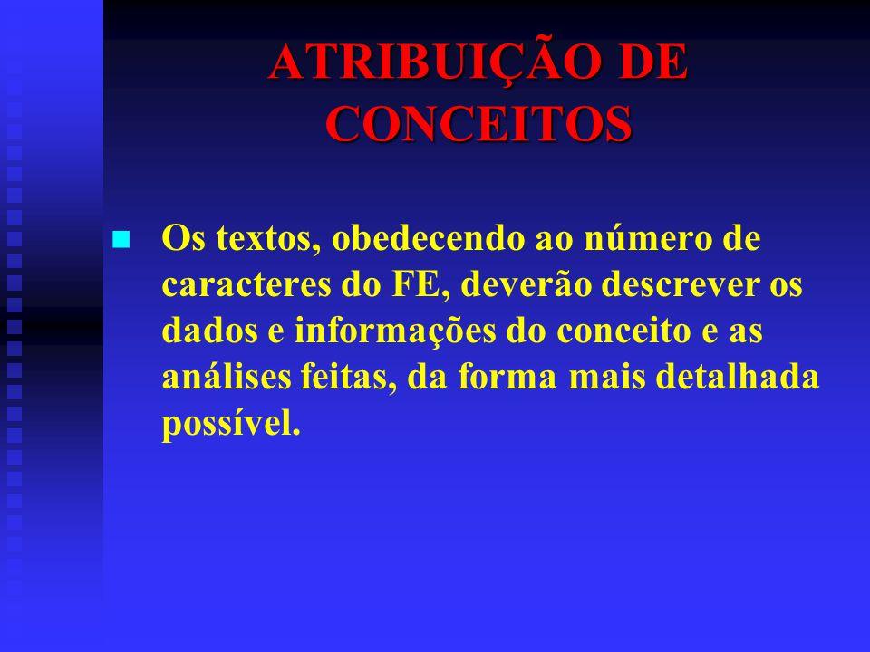 ATRIBUIÇÃO DE CONCEITOS Os textos, obedecendo ao número de caracteres do FE, deverão descrever os dados e informações do conceito e as análises feitas