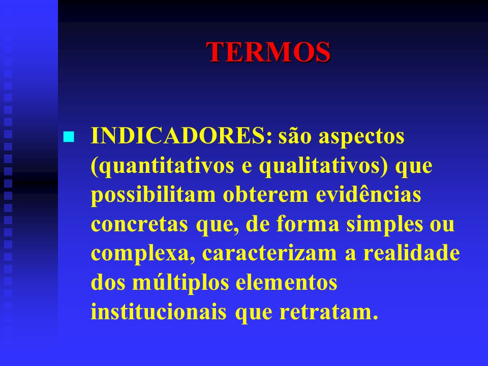TERMOS INDICADORES: são aspectos (quantitativos e qualitativos) que possibilitam obterem evidências concretas que, de forma simples ou complexa, carac