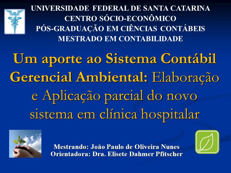 Um aporte ao Sistema Contábil Gerencial Ambiental: Elaboração e Aplicação parcial do novo sistema em clínica hospitalar Mestrando: João Paulo de Olive