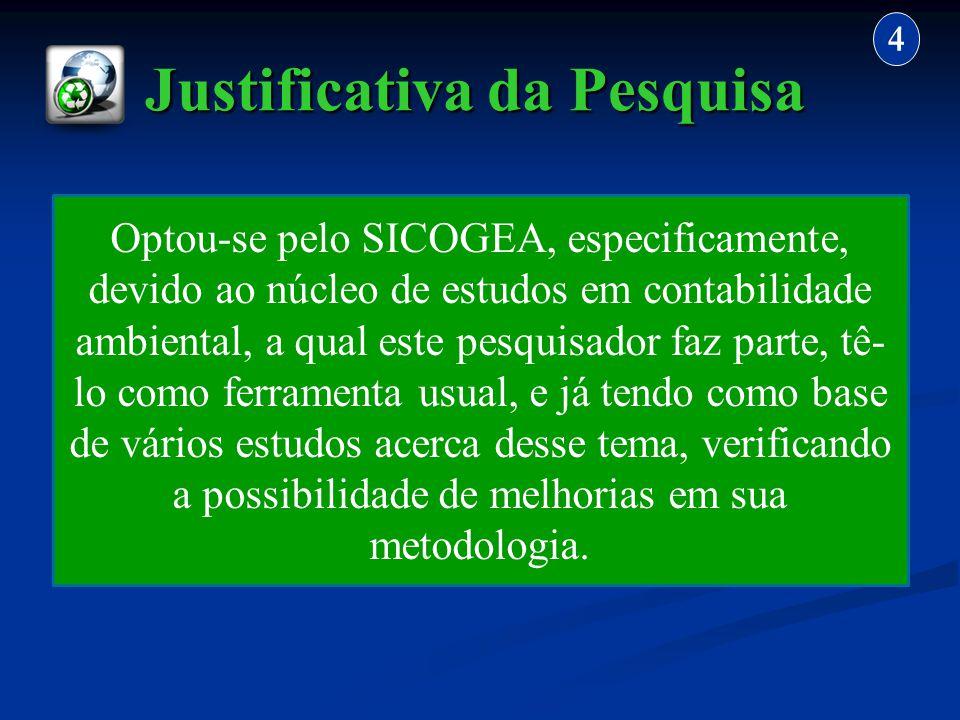 Justificativa da Pesquisa 4 Optou-se pelo SICOGEA, especificamente, devido ao núcleo de estudos em contabilidade ambiental, a qual este pesquisador fa