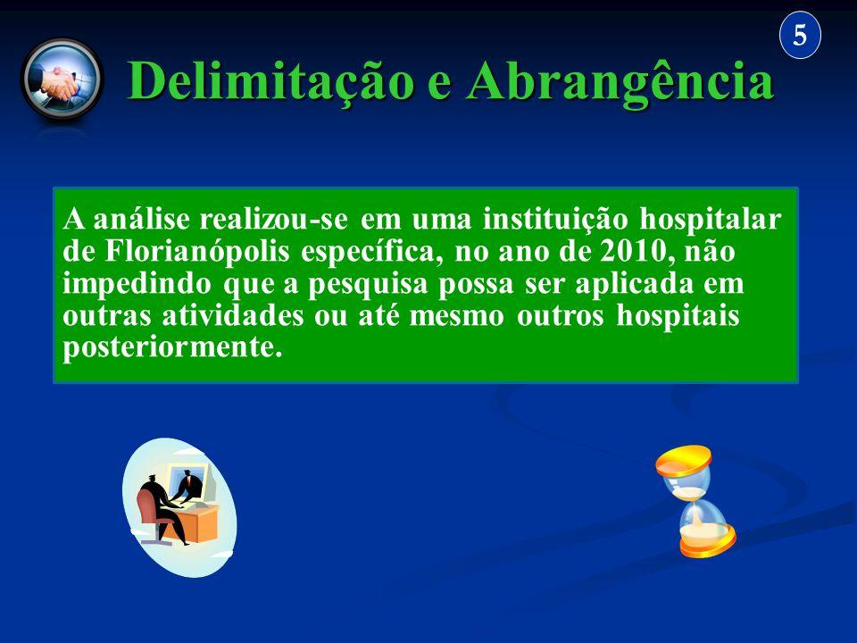 Delimitação e Abrangência 5 A análise realizou-se em uma instituição hospitalar de Florianópolis específica, no ano de 2010, não impedindo que a pesqu