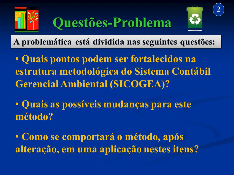 Questões-Problema 2 Quais pontos podem ser fortalecidos na estrutura metodológica do Sistema Contábil Gerencial Ambiental (SICOGEA)? Quais as possívei