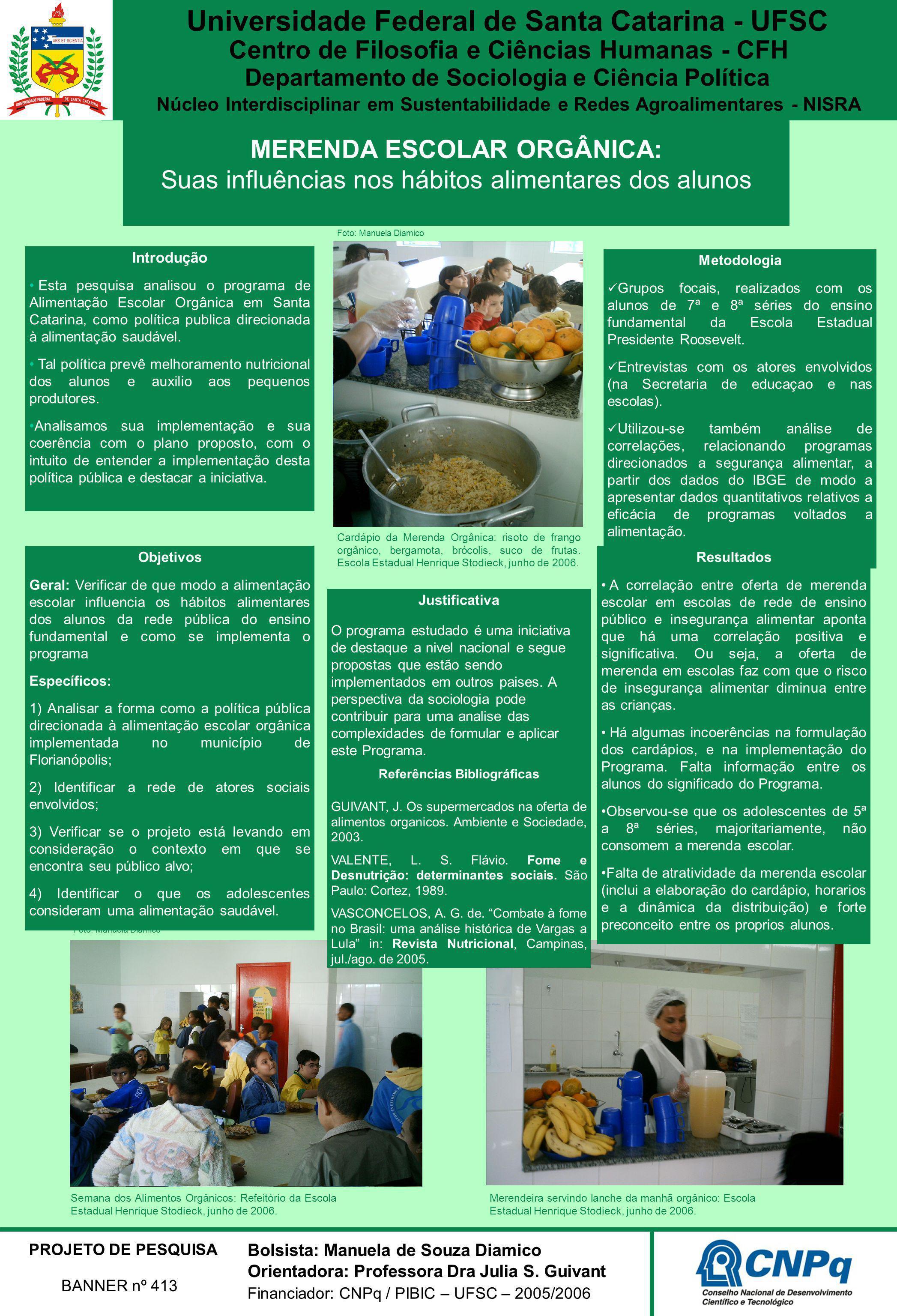 MERENDA ESCOLAR ORGÂNICA: Suas influências nos hábitos alimentares dos alunos Universidade Federal de Santa Catarina - UFSC Centro de Filosofia e Ciên