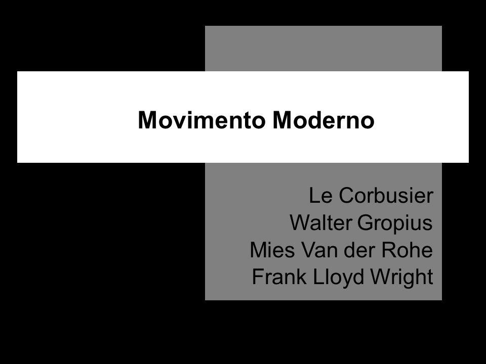 Movimento Moderno Le Corbusier Walter Gropius Mies Van der Rohe Frank Lloyd Wright