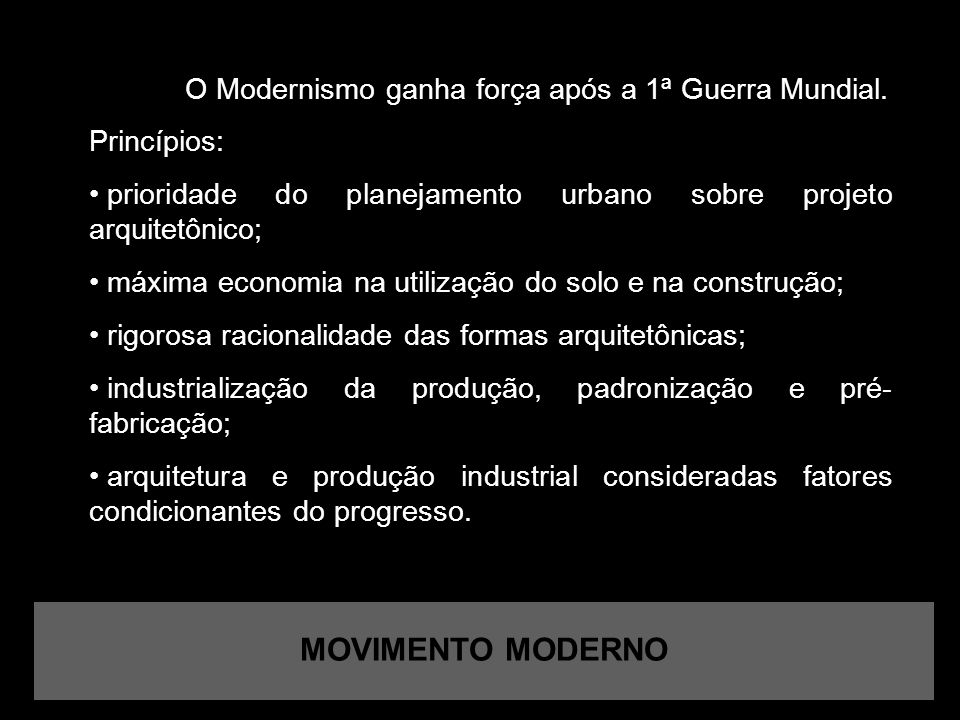 MOVIMENTO MODERNO O Modernismo ganha força após a 1ª Guerra Mundial.