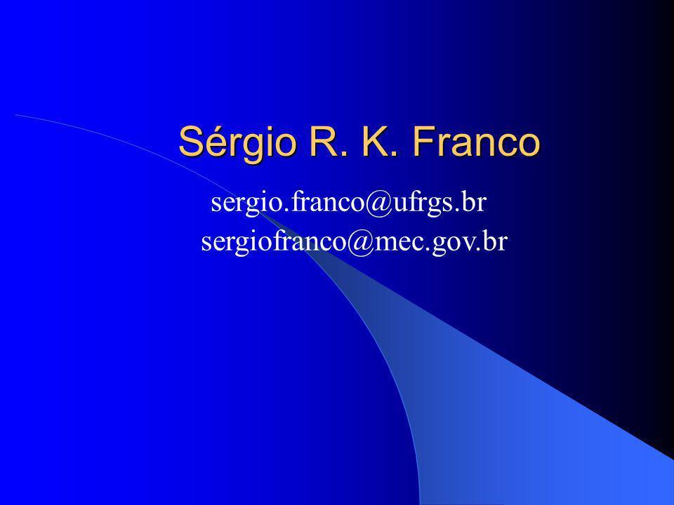 Sérgio R. K. Franco sergio.franco@ufrgs.br sergiofranco@mec.gov.br