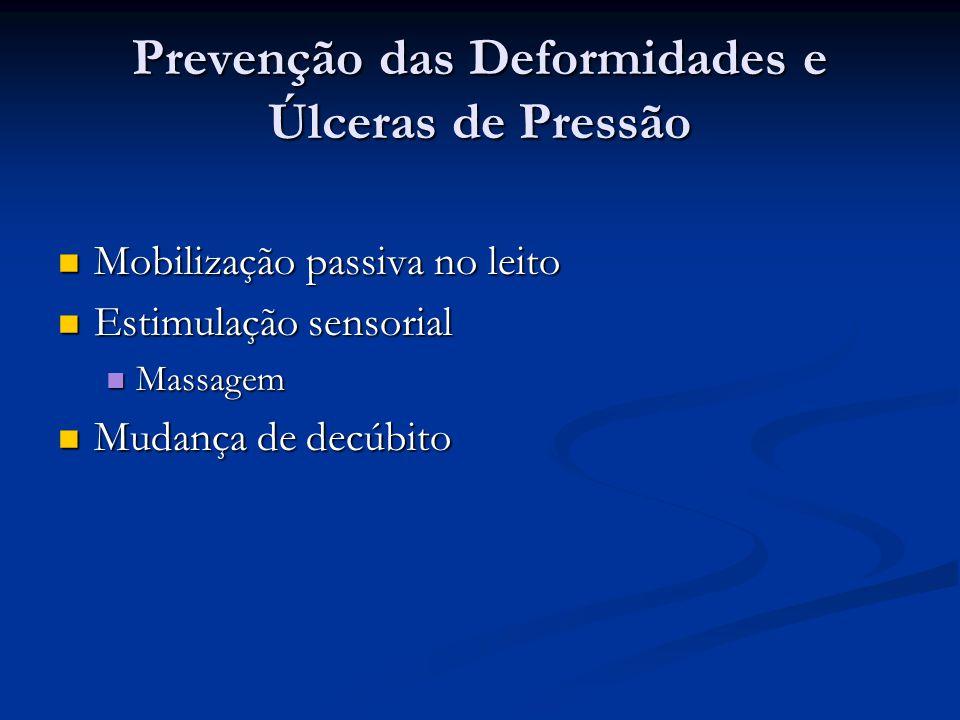 Prevenção das Deformidades e Úlceras de Pressão Mobilização passiva no leito Mobilização passiva no leito Estimulação sensorial Estimulação sensorial