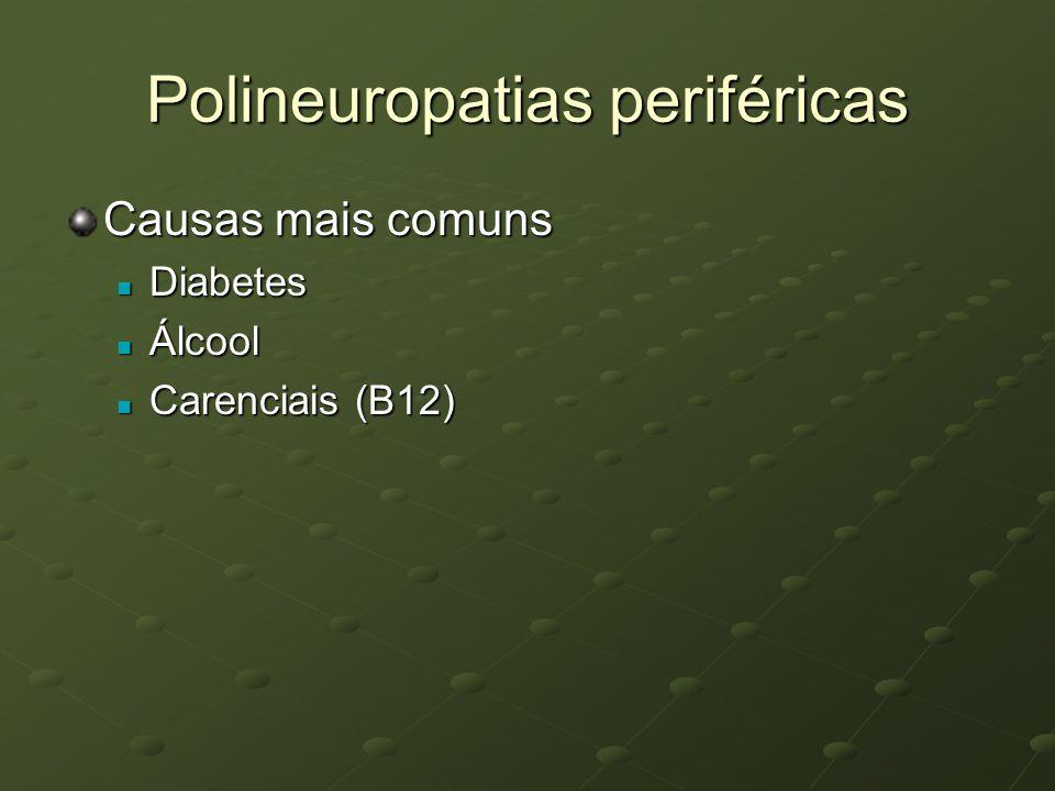 Polineuropatias periféricas Causas mais comuns Diabetes Diabetes Álcool Álcool Carenciais (B12) Carenciais (B12)