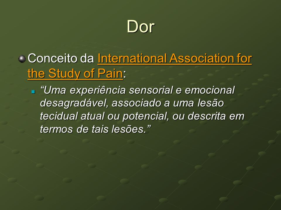 Dor Conceito da International Association for the Study of Pain: Uma experiência sensorial e emocional desagradável, associado a uma lesão tecidual at