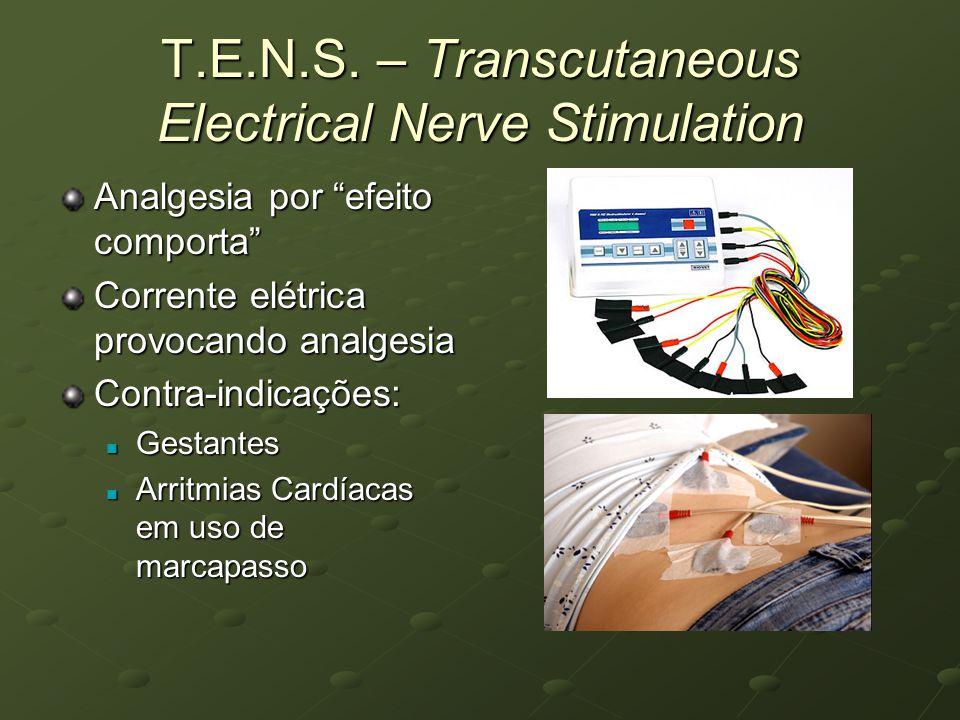 T.E.N.S. – Transcutaneous Electrical Nerve Stimulation Analgesia por efeito comporta Corrente elétrica provocando analgesia Contra-indicações: Gestant