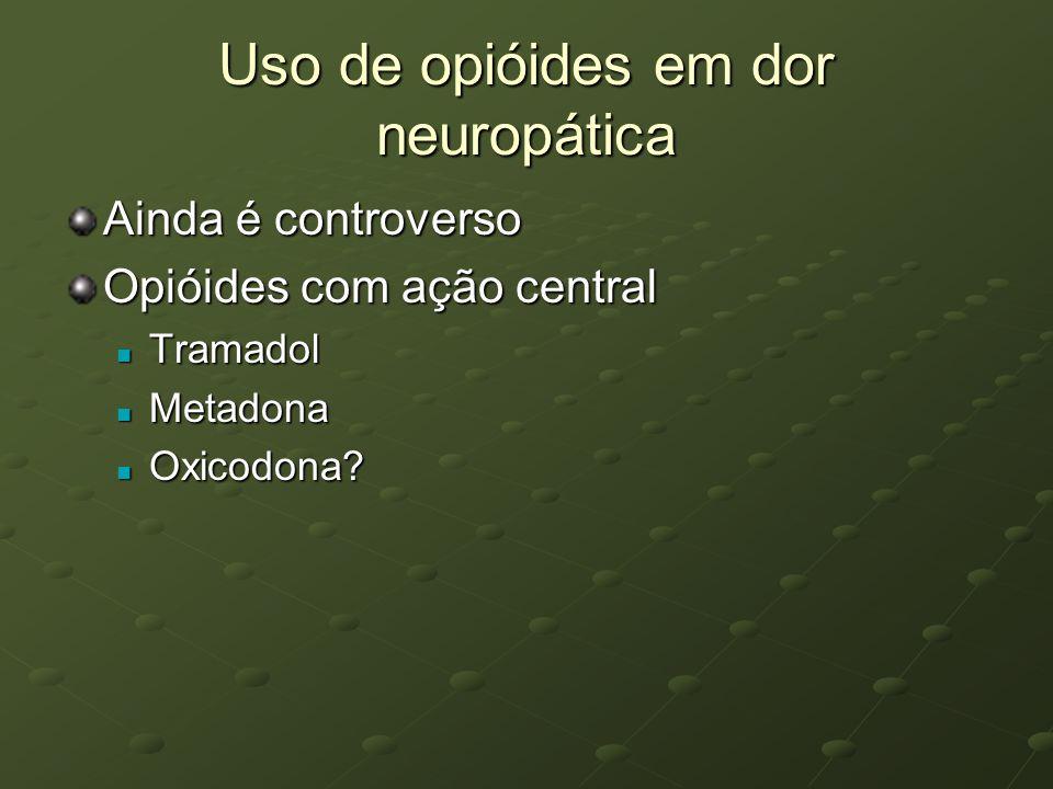 Uso de opióides em dor neuropática Ainda é controverso Opióides com ação central Tramadol Tramadol Metadona Metadona Oxicodona? Oxicodona?